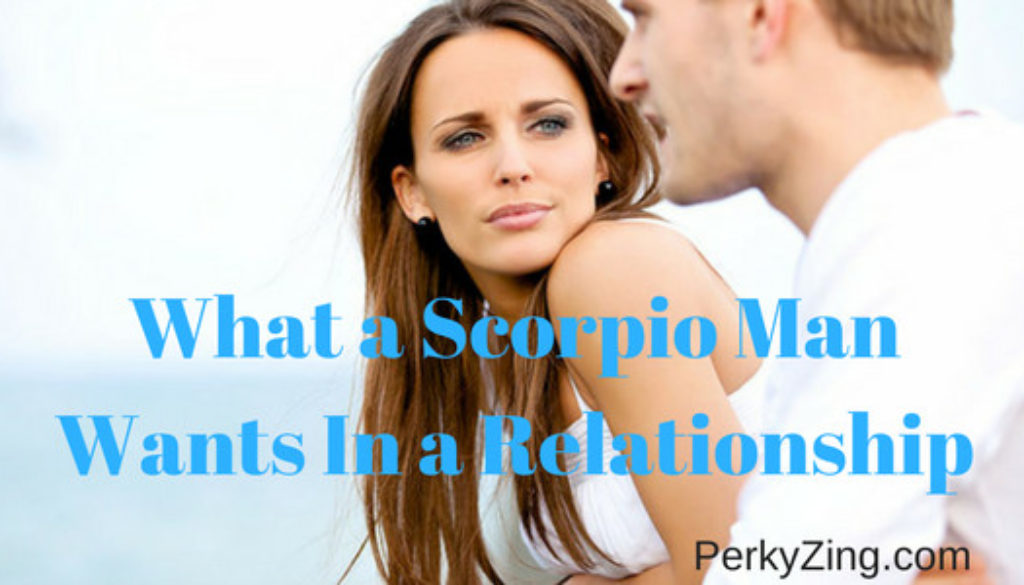 What a scorpio man wants in a relationship