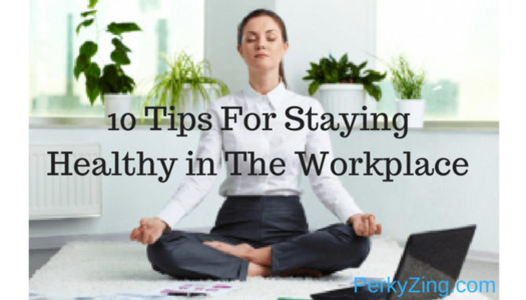 10 Tips For Staying Healthy in The Workplace
