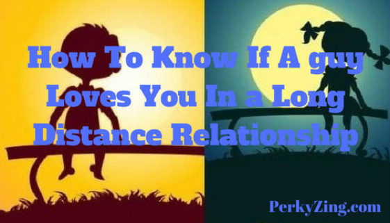 how to know if a guy loves you in a long distance relationship