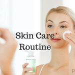 Daily Skin Care Routine at Home For Oily, Dry and Combination Skin